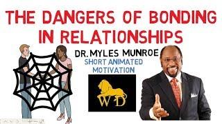 Download WARNING!!! DANGERS of BONDING in RELATIONSHIPS by Dr Myles Munroe Video
