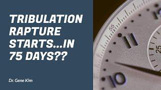 Download Tribulation Rapture Starts...IN 75 DAYS?? - Dr. Gene Kim Video