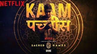 Download Kaam 25: DIVINE   Sacred Games   Netflix Video