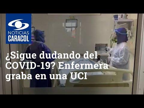 ¿Sigue dudando del COVID-19? Vea lo que grabó enfermera en una UCI de Bogotá