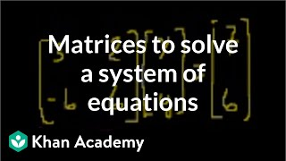 Download Matrices to solve a system of equations   Matrices   Precalculus   Khan Academy Video