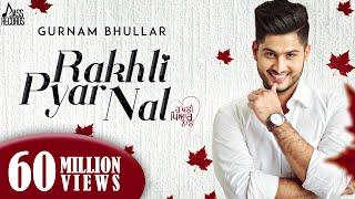 Download Rakhli Pyar Nal ●Gurnam Bhullar Ft. MixSingh●New Punjabi Songs 2017●Latest Punjabi Songs 2017 Video