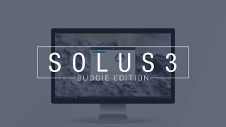 Download Solus 3 Budgie - See What's New Video