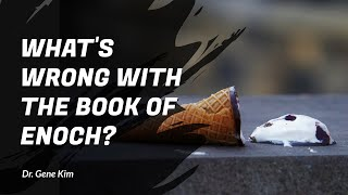 Download What's Wrong with the Book of Enoch? - Dr. Gene Kim Video