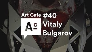 Download Art Cafe #40 - Vitaly Bulgarov Video