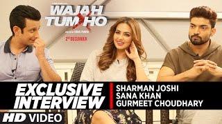 Download EXCLUSIVE Interview : Wajah Tum Ho Starcast   Sana Khan   Gurmeet Choudhary   Sharman Joshi Video