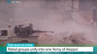 Download The War In Syria: Rebel groups unify into one 'Army of Aleppo' Video