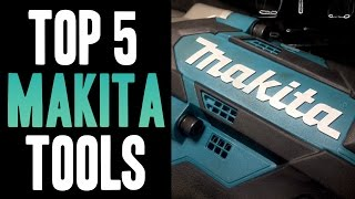 Download Top 5 Makita 18v Tools! Video