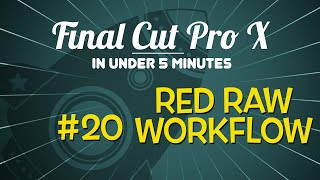 Download Final Cut Pro X in Under 5 Minutes: Red Raw Workflow Video