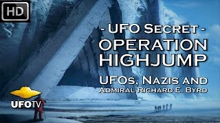 Download UFO SECRET - OPERATION HIGHJUMP – UFOs, NAZIs and ADMIRAL RICHARD E. BYRD Video