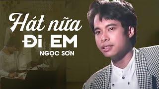 Download Ngọc Sơn - HÁT NỮA ĐI EM Video