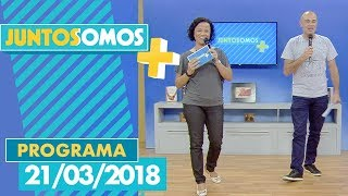 Download Juntos Somos Mais - 21/03/18 Video