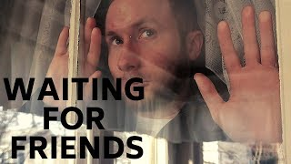 Download The Friend That Always Makes You Wait Video