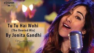 Download Tu Tu Hai Wohi (The Unwind Mix) by Jonita Gandhi Video