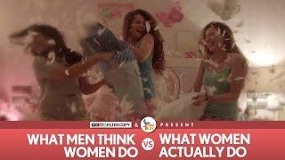 Download FilterCopy | What Men Think Women Do vs. What Women Actually Do Video