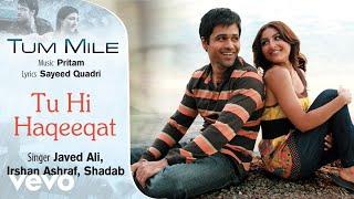 Download Tu Hi Haqeeqat - Official Audio Song   Tum Mile  Javed Ali  Pritam Video