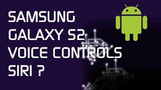 Download Samsung Galaxy S2 - Voice Controls - Siri Like ? Video