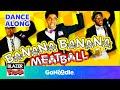 Download Banana Banana Meatball - Blazer Fresh | GoNoodle Video