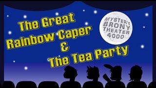 Download Mystery Brony Theater 4000 ″The Great Rainbow Caper / The Tea Party″ Video