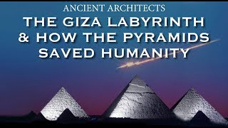 Download The Giza Labyrinth & How the Pyramids Saved Humanity | Ancient Architects Video