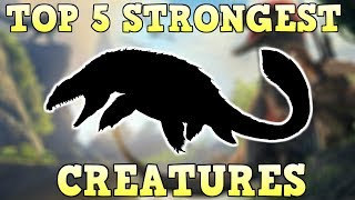 Download TOP 5 STRONGEST CREATURES | ARK SURVIVAL EVOLVED Video