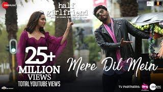 Download Mere Dil Mein - Half Girlfriend   Arjun K & Shraddha K   Veronica M & Yash N   Rishi Rich Video
