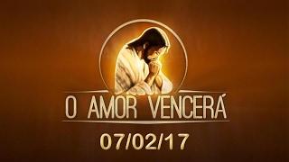 Download O Amor Vencerá - 07/02/17 Video
