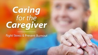 Download Caring for the Caregiver: Fight Caregiver Stress and Prevent Burnout Video