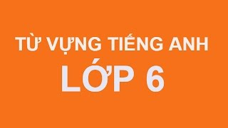Download Từ vựng Tiếng Anh- Lớp 6 Video