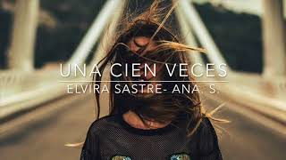 Download Una cien veces- Elvira Sastre (Ana. S.) Video