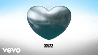Download Zedd - Done With Love (Audio) Video