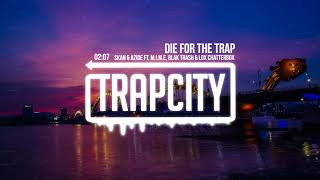Download Skan & Azide - Die For The Trap (ft. M.I.M.E, Blak Trash & Lox Chatterbox) Video