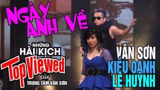 Download Hài kịch Ngày anh về - Kiều Oanh, Lê Huỳnh [Vân Sơn 46 - Vân Sơn in Praha] Video