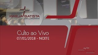 Download CULTO AO VIVO - PIB LONDRINA - 07/01/2018 - NOITE Video