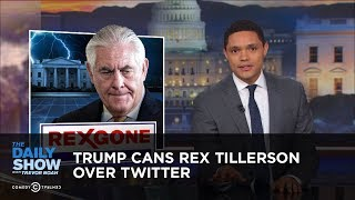 Download Trump Cans Rex Tillerson Over Twitter | The Daily Show Video