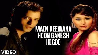 Download Main Deewana Hoon Ganesh Hegde Full Video Song - ″G-Ganesh Hegde″ Video