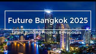 Download Future Bangkok: 2018-2025 Tallest Building Proposals and Projects - Bangkok Skyline Video