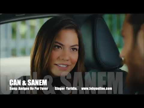 Can & Sanem - Amigos No Por Favor
