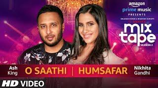 Download O Saathi/Humsafar   Nikhita Gandhi & Ash King   T-SERIES MIXTAPE SEASON 2   Ep 13 Video
