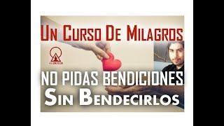 Download 106. UN CURSO DE MILAGROS: NO PIDAS BENDICIONES SIN BENDECIRLOS Video