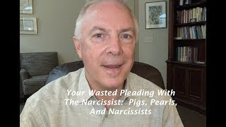 Download Your Wasted Pleading With The Narcissist: Pigs, Pearls, And Narcissists Video