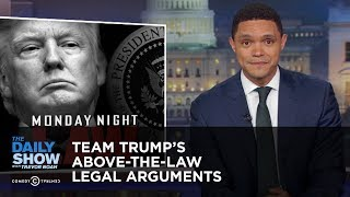 Download Team Trump's Above-the-Law Legal Arguments   The Daily Show Video