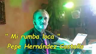 Download Mi rumba loca Pepe Hernández Castaño Video