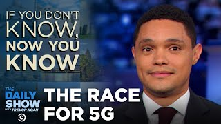 Download If You Don't Know, Now You Know: 5G | The Daily Show Video