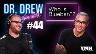 Download Ep. 44 | Who is Blueban??? | Dr. Drew after Dark Video