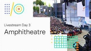 Download Livestream Day 3: Amphitheater (Google I/O '18) Video