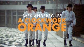 Download Wes Anderson's A Clockwork Orange Video