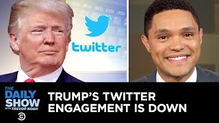 Download Trump's Twitter Engagement Is Down, and Trevor Is Here to Help | The Daily Show Video