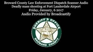 Download Broward County Dispatch Scanner Audio Deadly mass shooting at Fort Lauderdale Airport Video