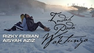 Download Rizky Febian & Aisyah Aziz - Indah Pada Waktunya Video